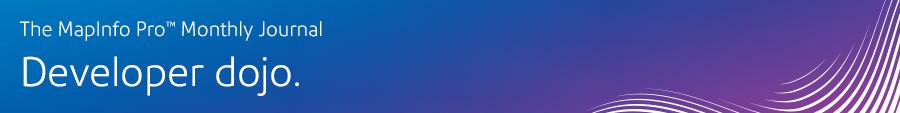 The MapInfo Pro™ Monthly Journal: Developer dojo